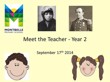 Meet the Teacher - Year 2 September 17 th 2014. Who are the teachers in Year 2? Coleman Class Miss Cole Class Teacher Miss French Teaching Assistant.