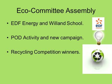 Eco-Committee Assembly EDF Energy and Willand School. POD Activity and new campaign. Recycling Competition winners.