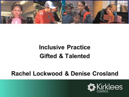 Inclusive Practice Gifted & Talented Rachel Lockwood & Denise Crosland.
