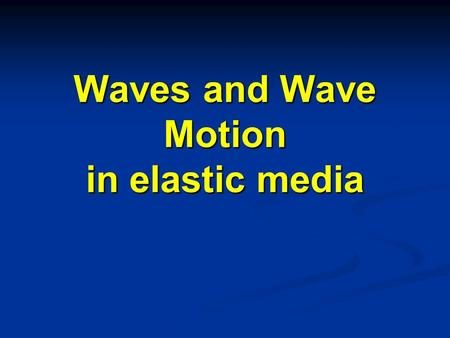 Waves and Wave Motion in elastic media Simple Harmonic Motion Any object moving under the influence of Hooke's Law type forces exhibits a particular.