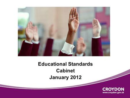 Educational Standards Cabinet January 2012. Early Years Performance  The percentage of pupils achieving the target expectations in the Early Years Foundation.