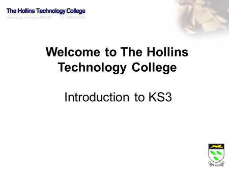 Welcome to The Hollins Technology College Introduction to KS3.