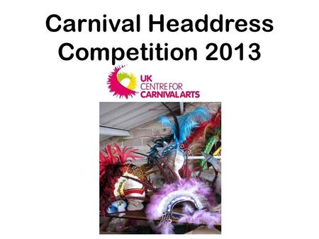 Carnival Headdress Competition 2013. We are asking all the primary schools in Luton to enter our exciting competition where you could win a prize worth.