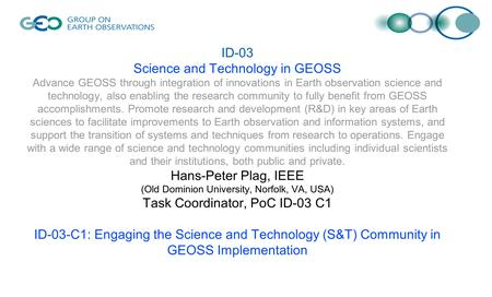 ID-03 Science and Technology in GEOSS Advance GEOSS through integration of innovations in Earth observation science and technology, also enabling the research.
