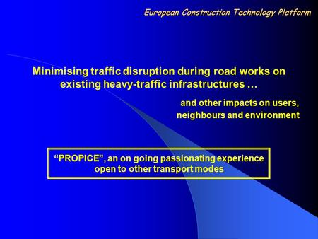 "Minimising traffic disruption during road works on existing heavy-traffic infrastructures … and other impacts on users, neighbours and environment ""PROPICE"","