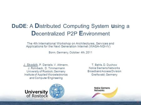 Of Rostock University DuDE: A D istributed Computing System u sing a D ecentralized P2P E nvironment The 4th International Workshop on Architectures, Services.