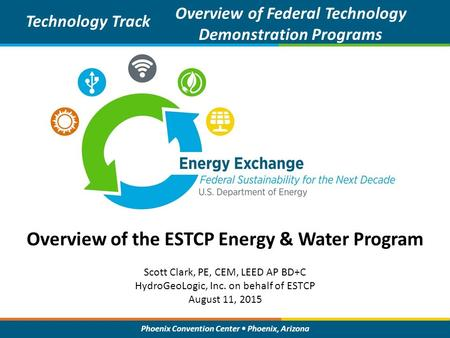 Phoenix Convention Center Phoenix, Arizona Overview of the ESTCP Energy & Water Program Technology Track Overview of Federal Technology Demonstration Programs.