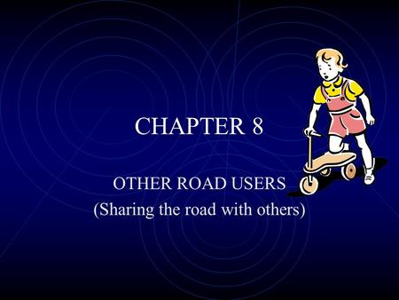 CHAPTER 8 OTHER ROAD USERS (Sharing the road with others)