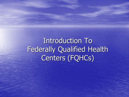 Introduction To Federally Qualified Health Centers (FQHCs)