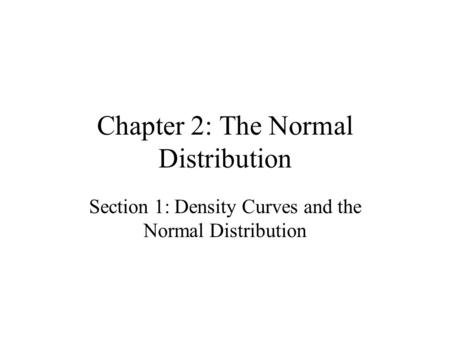 Chapter 2: The Normal Distribution Section 1: Density Curves and the Normal Distribution.