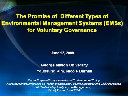 The Promise of Different Types of Environmental Management Systems (EMSs) for Voluntary Governance Paper Prepared for presentation at Environmental Policy: