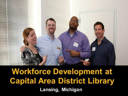 Lansing, Michigan Workforce Development at Capital Area District Library Workforce Development at Capital Area District Library.