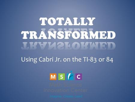 Using Cabri Jr. on the TI-83 or 84. WHAT HAPPENS IN A RIGID TRANSFORMATION 1.The shape changes size and position 2.The shape changes size but not position.