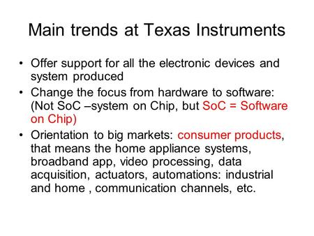 Main trends at Texas Instruments Offer support for all the electronic devices and system produced Change the focus from hardware to software: (Not SoC.