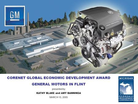MICHIGAN ECONOMIC DEVELOPMENT CORPORATION CORENET GLOBAL ECONOMIC DEVELOPMENT AWARD GENERAL MOTORS IN FLINT presented by KATHY BLAKE and AMY BANNINGA MARCH.