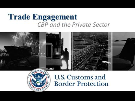 Trade Engagement CBP and the Private Sector. 2 $2,000,000,000,000 Trade facilitated by CBP during FY 2010.