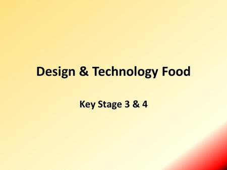 Design & Technology Food Key Stage 3 & 4. Key Stage 3 Each year KS3 students study 6 weeks of Food Learning how to cook is a crucial life skill that enables.