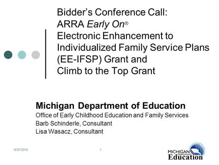 12/07/20101 Bidder's Conference Call: ARRA Early On ® Electronic Enhancement to Individualized Family Service Plans (EE-IFSP) Grant and Climb to the Top.
