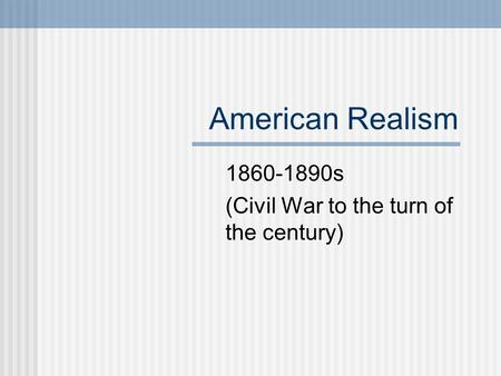 American Realism 1860-1890s (Civil War to the turn of the century)