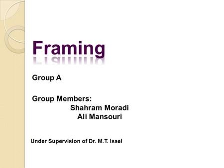 Group A Group Members: Shahram Moradi Ali Mansouri Under Supervision of Dr. M.T. Isaei.