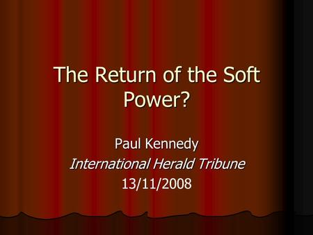 The Return of the Soft Power? Paul Kennedy International Herald Tribune 13/11/2008.