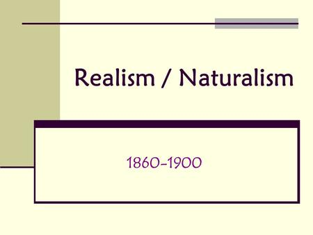 Realism / Naturalism 1860-1900. What does it mean?? A man said to the universe: Sir, I exist! However, replied the universe, The fact has not created.