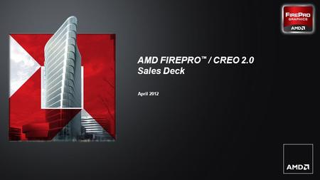 1| AMD FirePro™ / Creo 2.0 Launch Event | April 2012 | Confidential – NDA Required AMD FIREPRO ™ / CREO 2.0 Sales Deck April 2012.