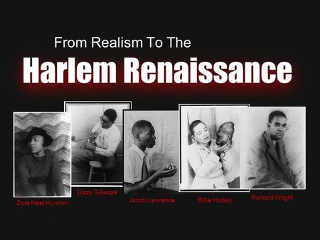 Harlem Renaissance From Realism To The Zora Neal Hurston Dizzy Gillespe Billie Holliay Richard Wright Jacob Lawrence.