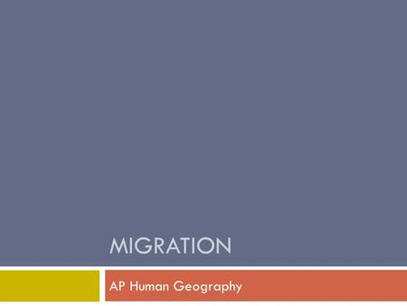 MIGRATION AP Human Geography. What is migration?  A permanent movement of people to a new location  Leaving a rural area for an urban area (ex. Great.