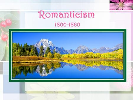 Romanticism 1800-1860. Characteristics of Romanticism Contemplating nature's beauty is the path to spiritual and moral development. Values feeling and.