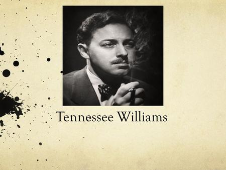 Tennessee Williams. Early Life Thomas Lanier Williams III was born on March 26 1911 in Mississippi. When Williams was 8 years old he was diagnosed with.