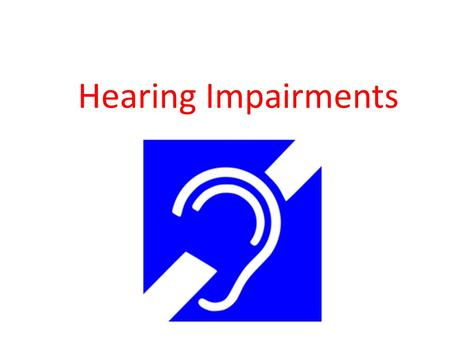 Hearing Impairments. There are different levels of hearing impairment. Hearing impairment refers to complete or partial loss of the ability to hear from.