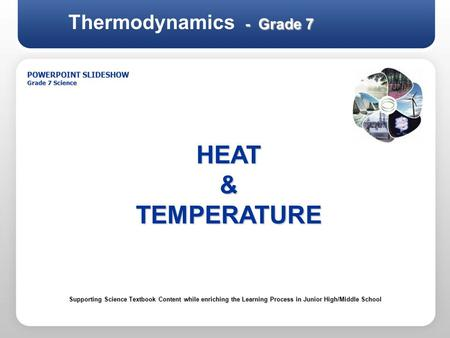 - Grade 7 Thermodynamics - Grade 7 <strong>POWERPOINT</strong> SLIDESHOW Grade 7 Science HEAT&TEMPERATURE Supporting Science Textbook Content while enriching the Learning.