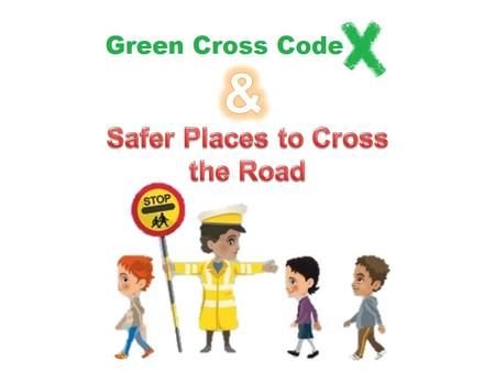 The Green Cross Code is a set of steps to help you cross the road. Remembering the Green Cross Code when you cross the road will help you get to the other.