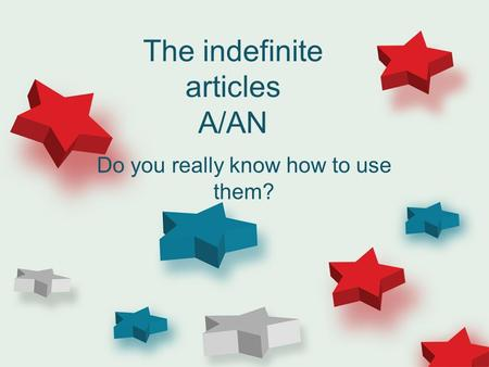 The indefinite articles A/AN Do you really know how to use them?