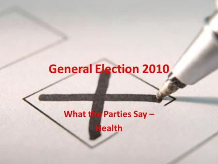 General Election 2010 What the Parties Say – Health.