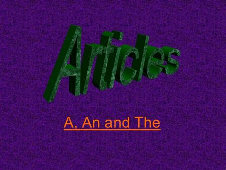 A, An and The. Kinds of Articles There are 2 kinds of articles: Indefinite A, AN ARTICLES INDEFINITEDEFINITE AANTHE Definite THE.