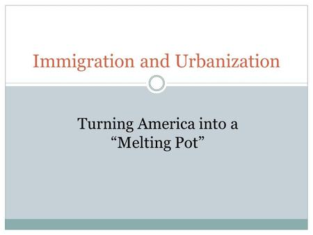 "Immigration and Urbanization Turning America into a ""Melting Pot"""