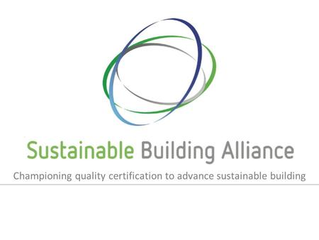 Championing quality certification to advance sustainable building.