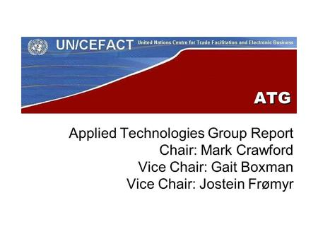 ATG Applied Technologies Group Report Chair: Mark Crawford Vice Chair: Gait Boxman Vice Chair: Jostein Frømyr.