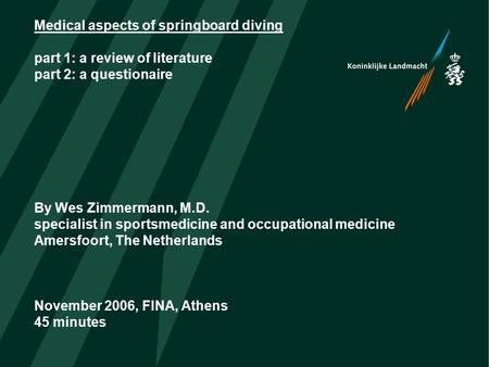 Medical aspects of springboard diving part 1: a review of literature part 2: a questionaire By Wes Zimmermann, M.D. specialist in sportsmedicine and occupational.