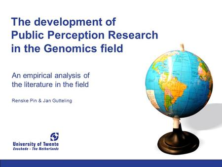 The development of Public Perception Research in the Genomics field An empirical analysis of the literature in the field Renske Pin & Jan Gutteling.