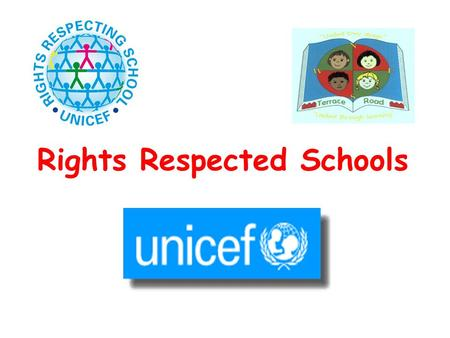 Rights Respected Schools. U.N.C.R.C. The Convention of the Rights of the Child was ratified by the U.K. In 1991 All duty bearers ( adults, schools, organisations,