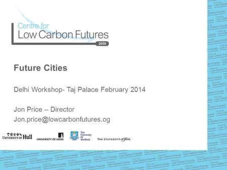 Future Cities Delhi Workshop- Taj Palace February 2014 Jon Price – Director