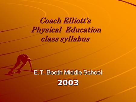 Coach Elliott's Physical Education class syllabus E.T. Booth Middle School 2003 2003.