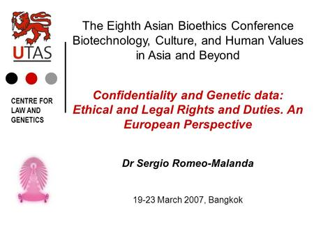 The Eighth Asian Bioethics Conference Biotechnology, Culture, and Human Values in Asia and Beyond Confidentiality and Genetic data: Ethical and Legal Rights.