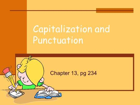 Capitalization and Punctuation Chapter 13, pg 234.