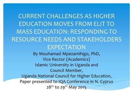 CURRENT CHALLENGES AS HIGHER EDUCATION MOVES FROM ELIT TO MASS EDUCATION: RESPONDING TO RESOURCE NEEDS AND STAKEHOLDERS EXPECTATION By Mouhamad Mpezamihigo,