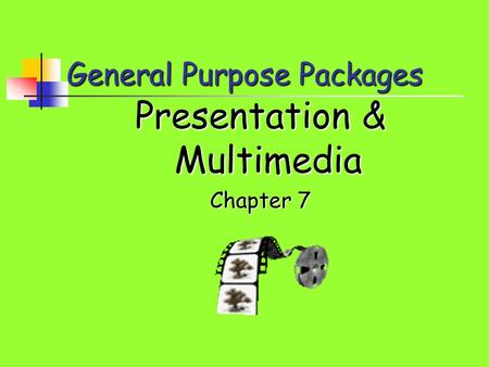 General Purpose Packages Presentation & Multimedia Chapter 7.