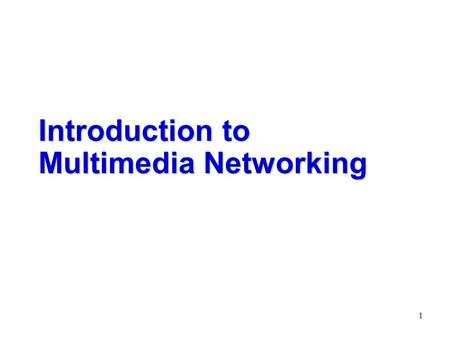 1 Introduction to Multimedia Networking. 2 What is Multimedia ?  Information Perception from External World  Scene: 60%  Sound: 20%  Touch(feel):